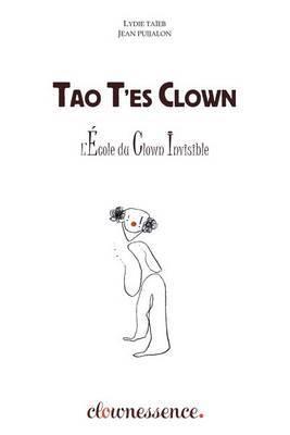 Tao T'Es Clown: La Voie Du Clown Invisible
