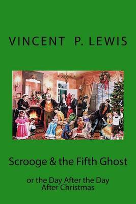 Scrooge & the 5th Ghost or the Day After, the Day After Christmas  : Lynn M. Geyer