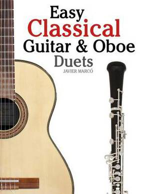 Easy Classical Guitar & Oboe Duets  : Featuring Music of Beethoven, Bach, Wagner, Handel and Other Composers. in Standard Notation and Tablature
