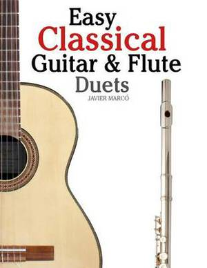 Easy Classical Guitar & Flute Duets  : Featuring Music of Beethoven, Bach, Wagner, Handel and Other Composers. in Standard Notation and Tablature