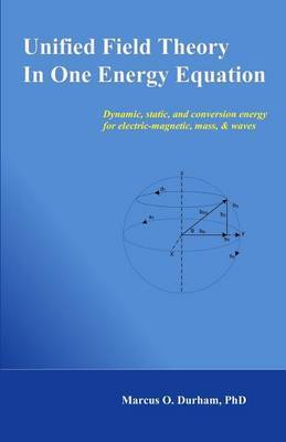 Unified Field Theory in One Energy Equation: Dynamic Energy for Electric-Magnetic, Mass, & Waves