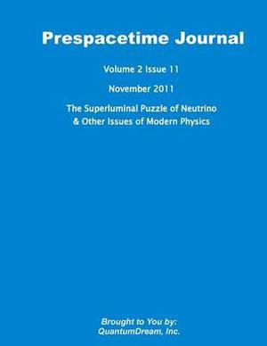 Prespacetime Journal Volume 2 Issue 11: The Superluminal Puzzle of Neutrino & Other Issues of Modern Physics