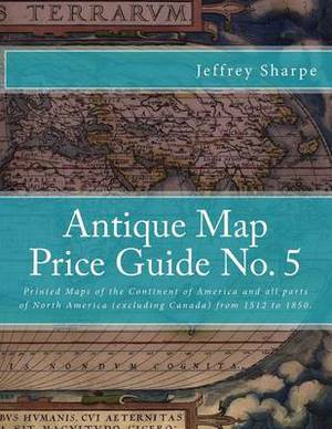 Antique Map Price Guide No. 5: Printed Maps of America, from 1512 to 1850.