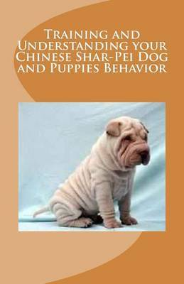 Training and Understanding Your Chinese Shar-Pei Dog and Puppies Behavior