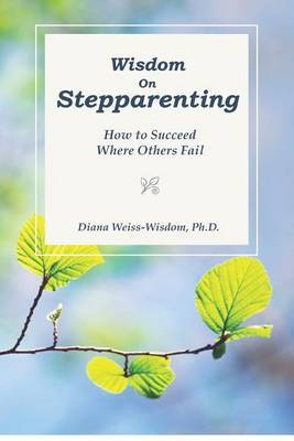 Wisdom on Step-Parenting: How to Succeed Where Others Fail