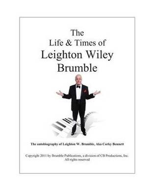 The Life & Times of Leighton Wiley Brumble, Aka Corky Bennett
