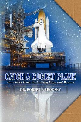 Catch a Rocket Plane: More Tales from the Cutting Edge, and Beyond