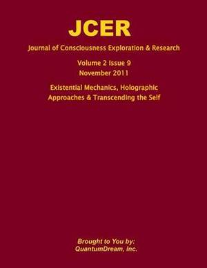 Journal of Consciousness Exploration & Research Volume 2 Issue 9  : Existential Mechanics, Holographic Approaches & Self-Transcendence