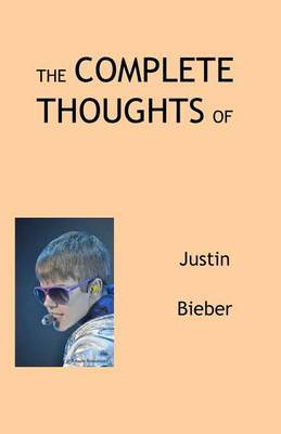 The Complete Thoughts of Justin Bieber