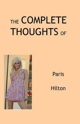 The Complete Thoughts of Paris Hilton