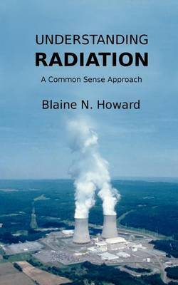 Understanding Radiation: A Common Sense Approach