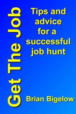 Get the Job: Tips and Advice for a Successful Job Hunt