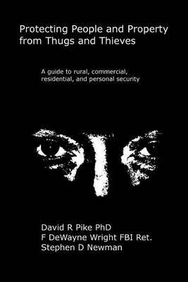Protecting People and Property from Thugs and Thieves: A Guide to Rural, Commercial, Residential, and Personal Security.
