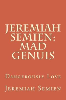 Jeremiah Semien: Mad Genuis: Dangerously Love