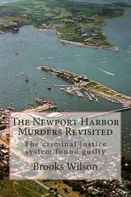 The Newport Harbor Murders Revisited: The Criminal Justice System Found Guilty