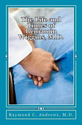The Life and Times of Benjamin Wiggins, M.D.