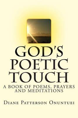God's Poetic Touch: A Book of Christian Poems, Prayers and Meditations