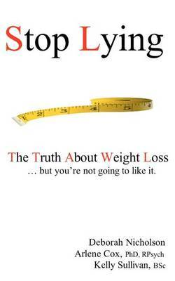 Stop Lying: The Truth about Weight Loss ... But You're Not Going to Like It.