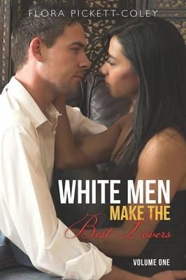 White Men Make the Best Lovers: Volume One