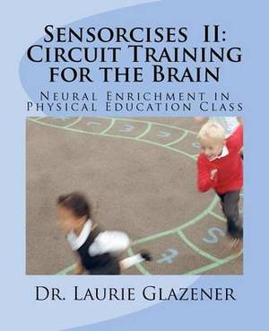Sensorcises II Circuit Training for the Brain: Neural Enrichment in Physical Education Class