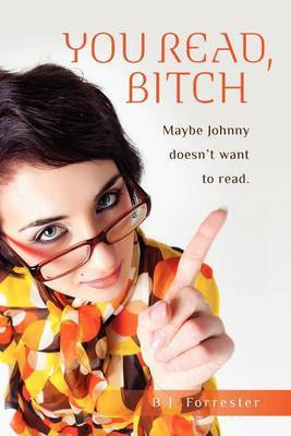 You Read, B!*#h: Maybe Johnny Doesn't Want to Read.