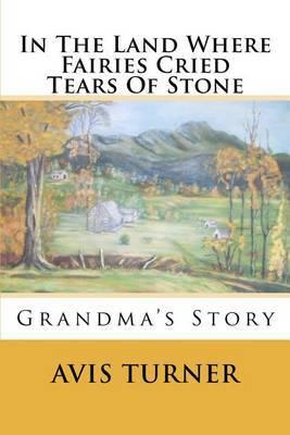 In the Land Where Fairies Cried Tears of Stone: Grandma's Story
