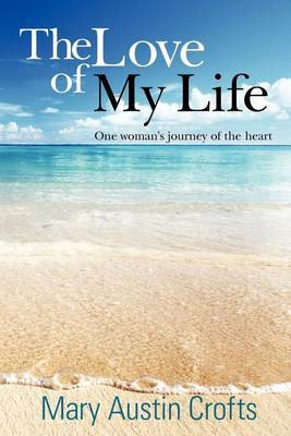 The Love of My Life: One Woman's Journey of the Heart