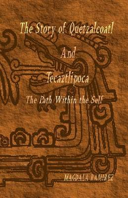 The Story of Quetzalcoatl and Tecaztlipoca, the Path Within the Self: The Path Within the Self