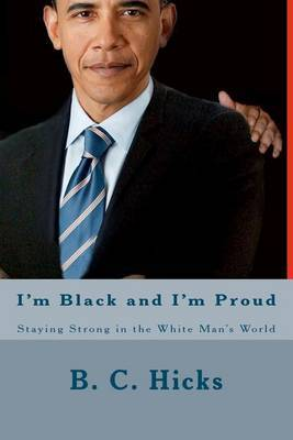 I'm Black and I'm Proud: Staying Strong in the White Man's World