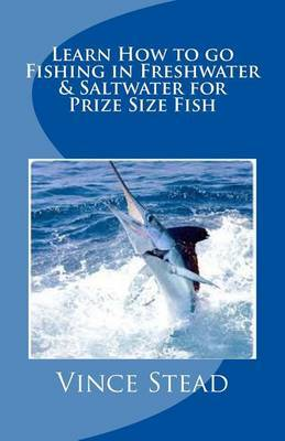 Learn How to Go Fishing in Freshwater & Saltwater for Prize Size Fish