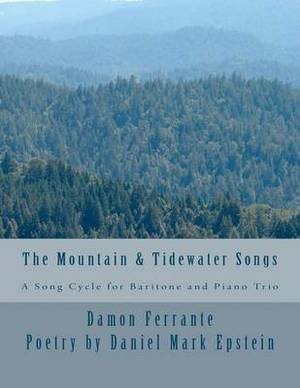 The Mountain & Tidewater Songs  : A Song Cycle for Baritone and Piano Trio