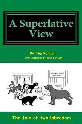Superlative View: All a Humorous Look at the Life of Two Dogs Through Their Eyes