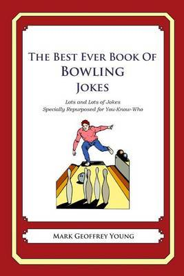 The Best Ever Book of Bowling Jokes: Lots and Lots of Jokes Specially Repurposed for You-Know-Who