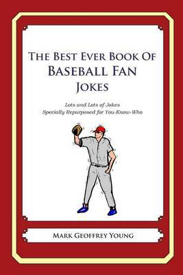 The Best Ever Book of Baseball Fan Jokes: Lots and Lots of Jokes Specially Repurposed for You-Know-Who