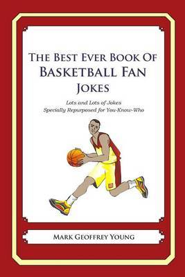 The Best Ever Book of Basketball Fan Jokes: Lots and Lots of Jokes Specially Repurposed for You-Know-Who