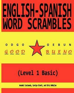 English-Spanish Word Scrambles (Level 1 Basic): Palabras Mezcladas Ingles-Espanol (1 Nivel Basico)