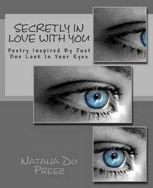 Secretly in Love with You: Poetry Inspired by Just One Look in Your Eyes