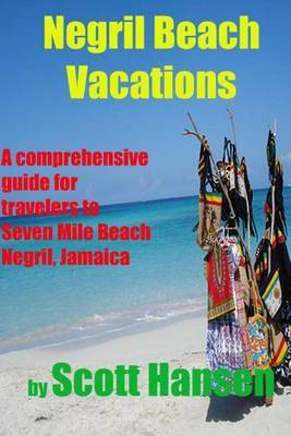 Negril Beach Vacations: A Comprehensive Guide for Travlers to Seven Mile Beach Negril, Jamaica