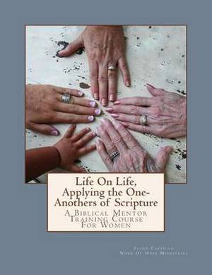 Life on Life, Applying the One-Anothers of Scripture: Word of Hope Biblical Mentor Training