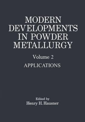 Modern Developments in Powder Metallurgy: Volume 2 : Applications