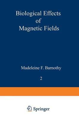 Biological Effects of Magnetic Fields: Volume 2