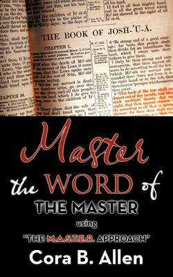 Master the WORD of THE MASTER: Using  THE M.A.S.T.E.R. APPROACH