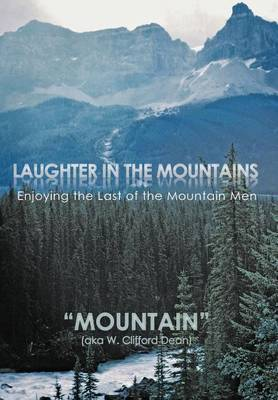 LAUGHTER in the MOUNTAINS: Enjoying the Last of the Mountain Men