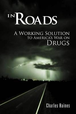 In Roads: A Working Solution to America's War on Drugs