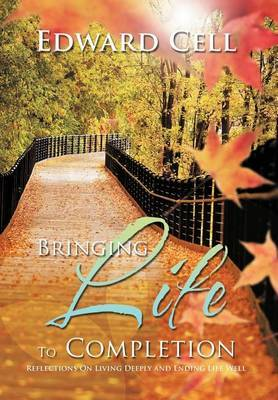 Bringing Life To Completion: Reflections On Living Deeply and Ending Life Well