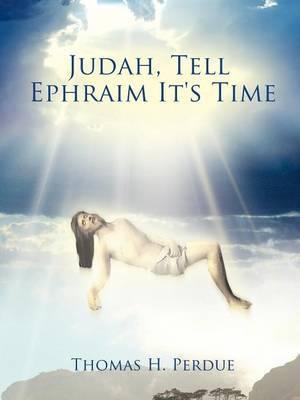Judah, Tell Ephraim It's Time