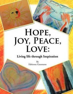 Hope, Joy, Peace, Love: Living Life Through Inspiration