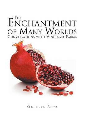 The Enchantment of Many Worlds: Conversations with Vincenzo Parma