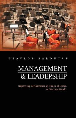 Management and Leadership: Improving Performance in Times of Crisis. a Practical Guide.