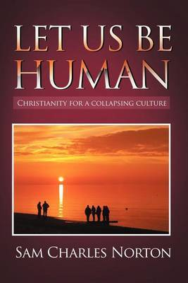Let Us Be Human: Christianity for a Collapsing Culture